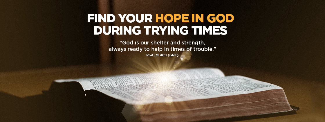 Find your hope in God during trying times
