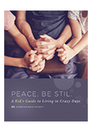 PEACE, BE STILL - Kid's Guide to Living in Crazy Days